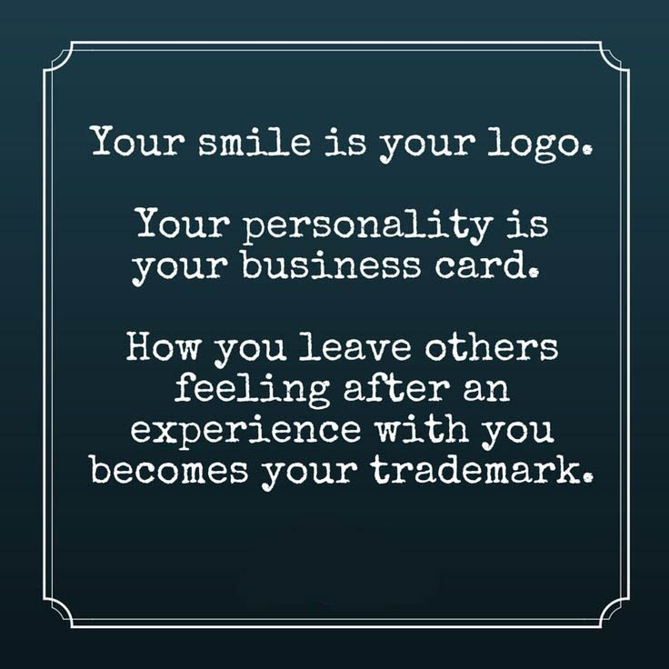 Your smile is you logo. Your personality is your business