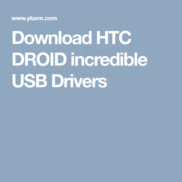 Download htc droid incredible usb drivers | htc drivers.
