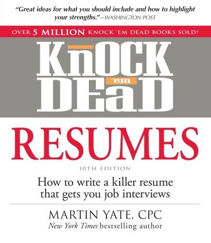 Knock u0027em Dead Resumes How to Write a Killer Resume That Gets You - resume to interviews