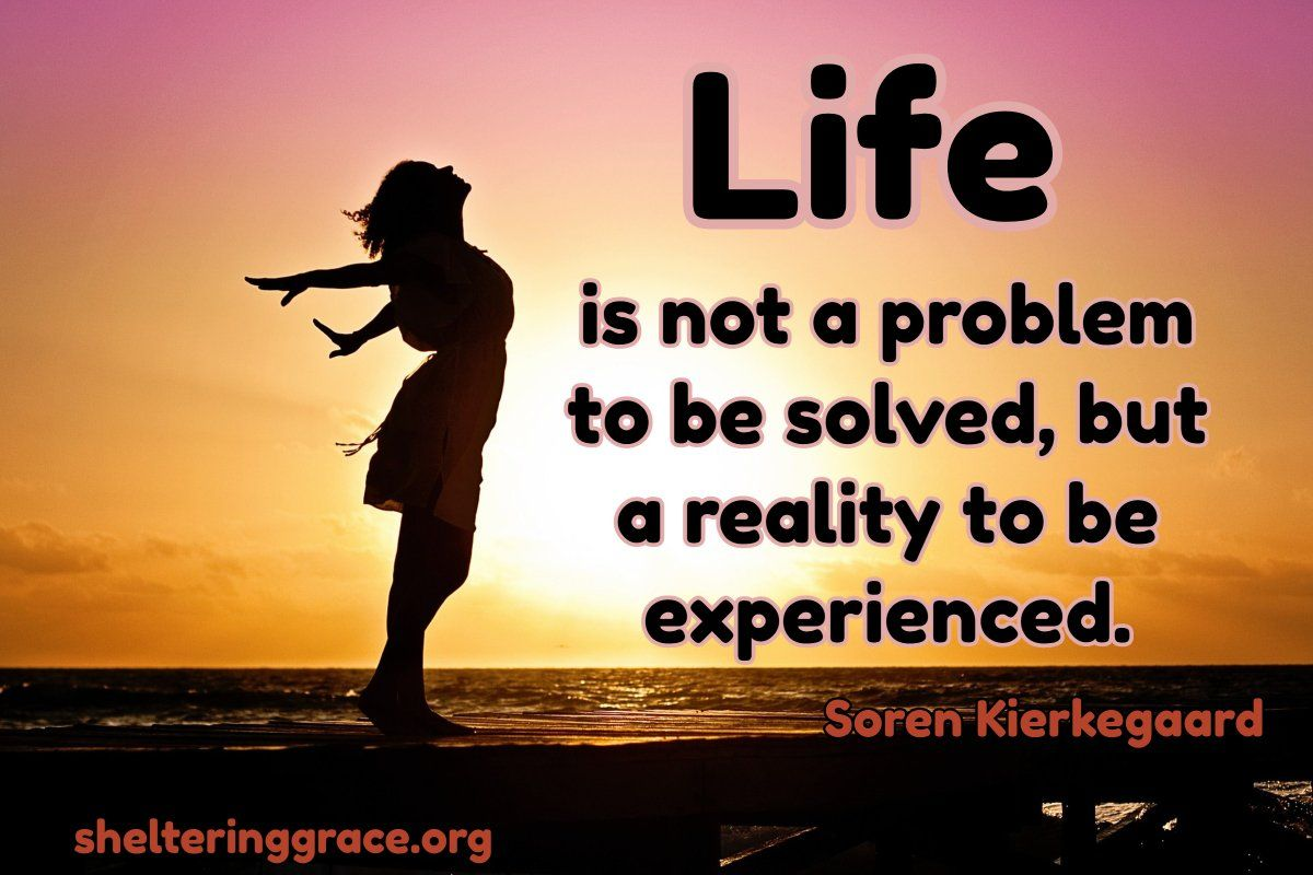 Famous Quotes About Life Lessons Life Is Not A Problem To Be Solved But A Reality To Be