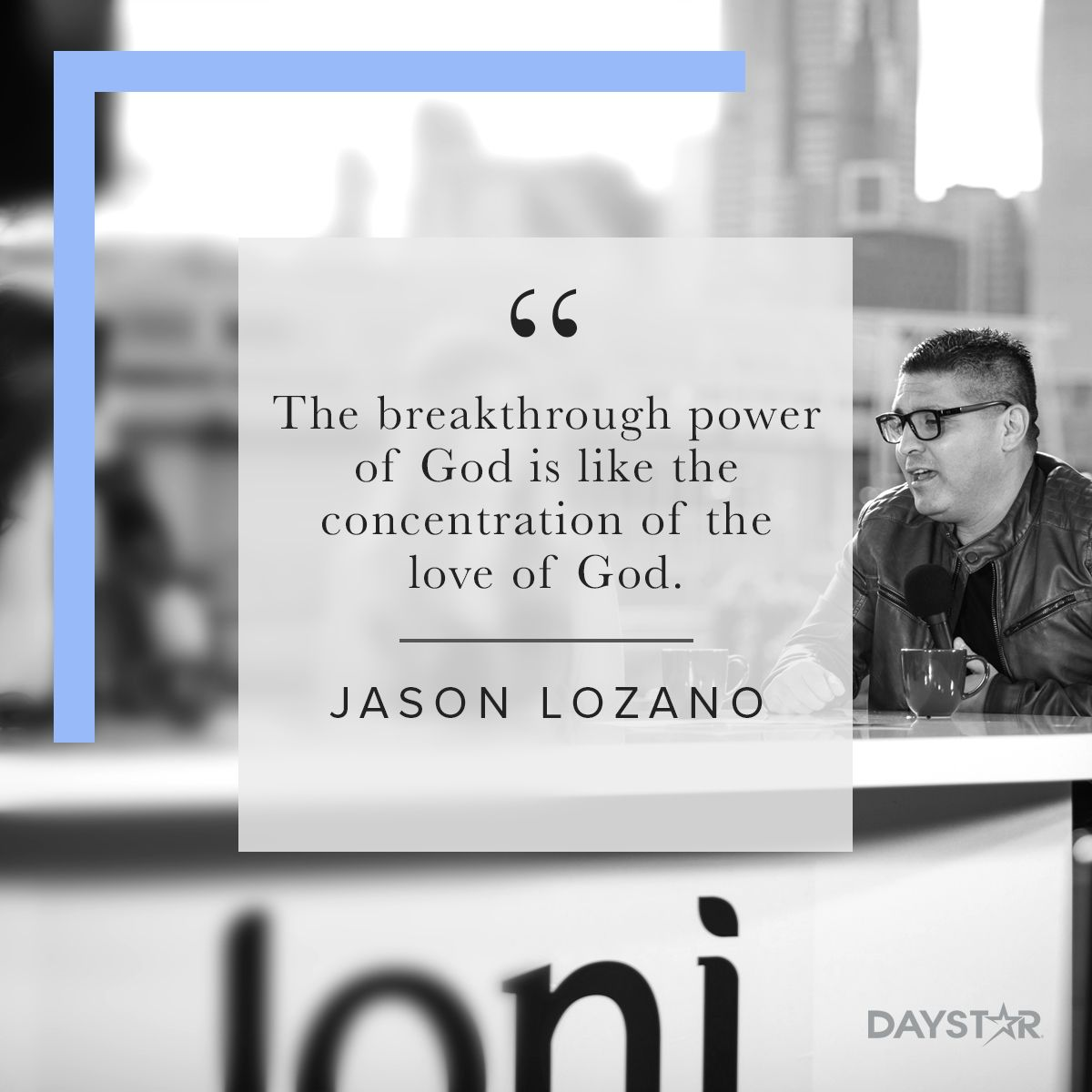 """""""The breakthrough power of God is like the concentration of the love of  God."""" -Jason Lozano of Freedom Christian Center on Joni Table Talk [Click  Image to ..."""