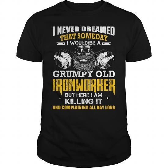 I Love Ironworker grumpy old T-Shirt