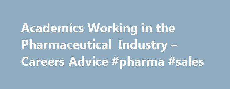 academics working in the pharmaceutical industry careers advice pharma sales http