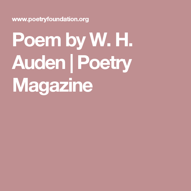 Poem by W. H. Auden | Poetry Magazine | Mercurial Emptiness ...