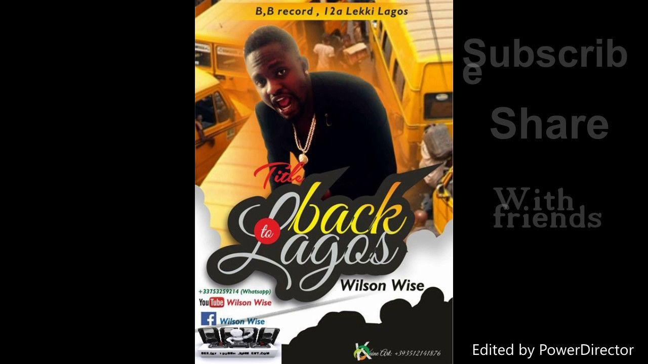 Wilson Wise Back To Lagos (official audio) Naija Latest Benin Music
