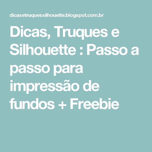 Dicas, Truques e Silhouette : Passo a passo para impressão de fundos + Freebie