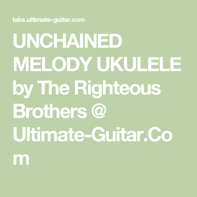 Unchained Melody Ukulele By The Righteous Brothers Ultimate Guitar