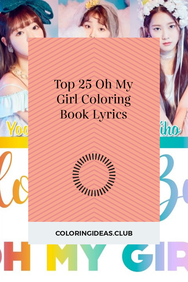 Top 25 Oh My Girl Coloring Book Lyrics Coloring Books Coloring Pages For Girls My Girl