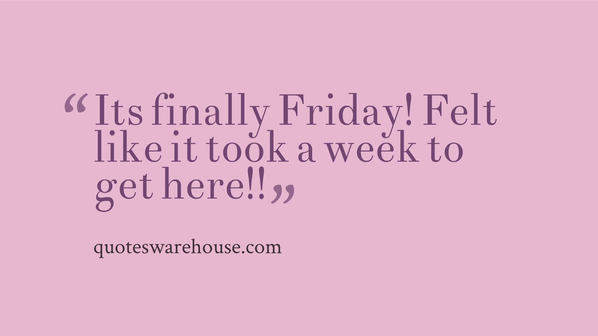 Finally Friday FinallyFriday.png Its friday quotes