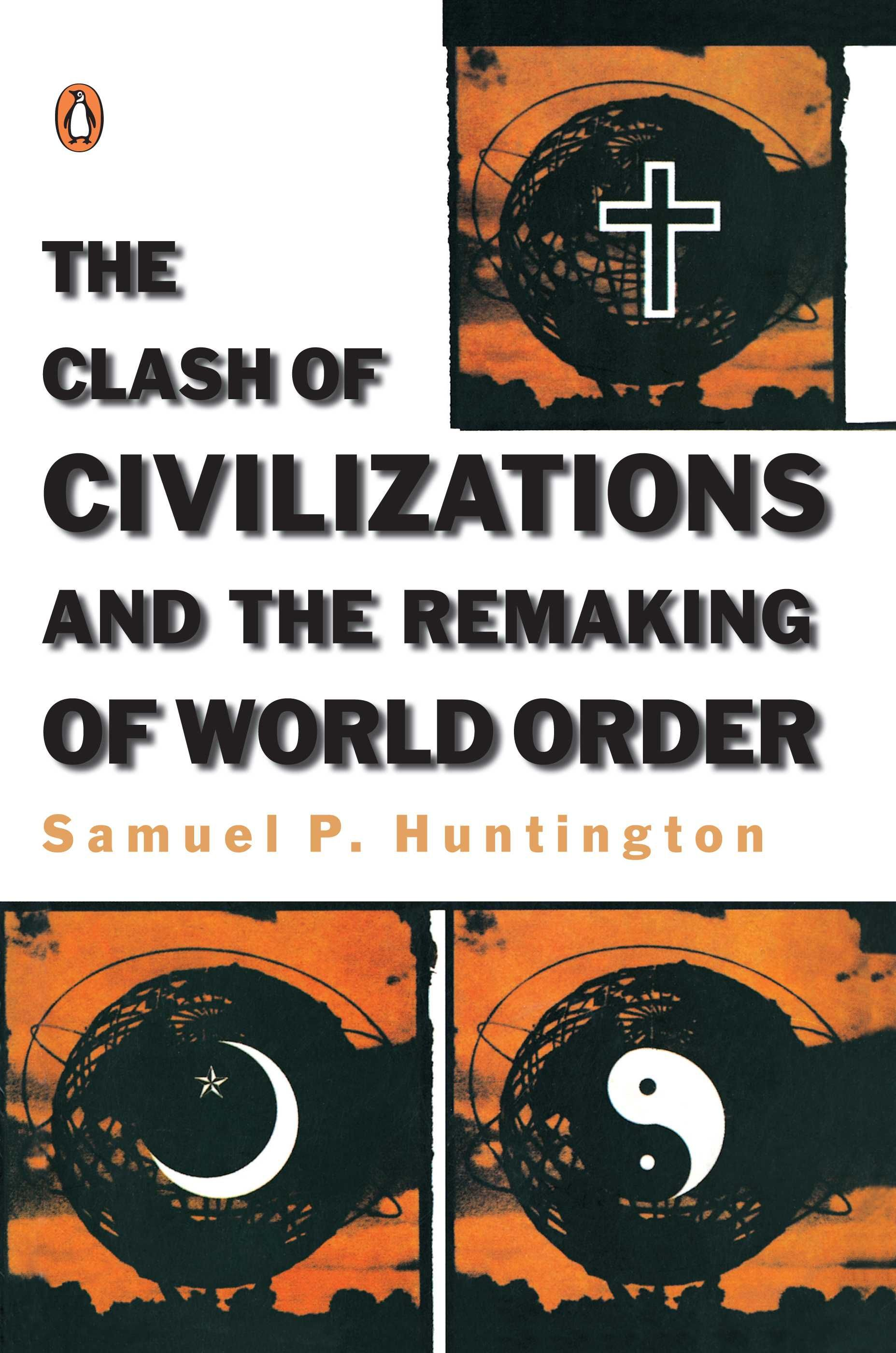 Samuel Huntington The Clash Of Civilizations And The Remaking Of
