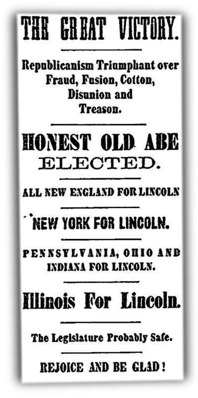 Abraham Lincoln was victorious, and the Chicago Tribune on Nov. 7, 1860, was joyous. The newspaper and its publisher, Joseph Medill, had strongly supported Lincoln's candidacy. A Page One editorial read in part: