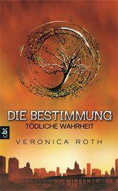 """Vorablesen & Gewinnen: """"Die Bestimmung - Tödliche Wahrheit"""" (Veronica Roth). Das Buch erscheint am 10.12.12."""