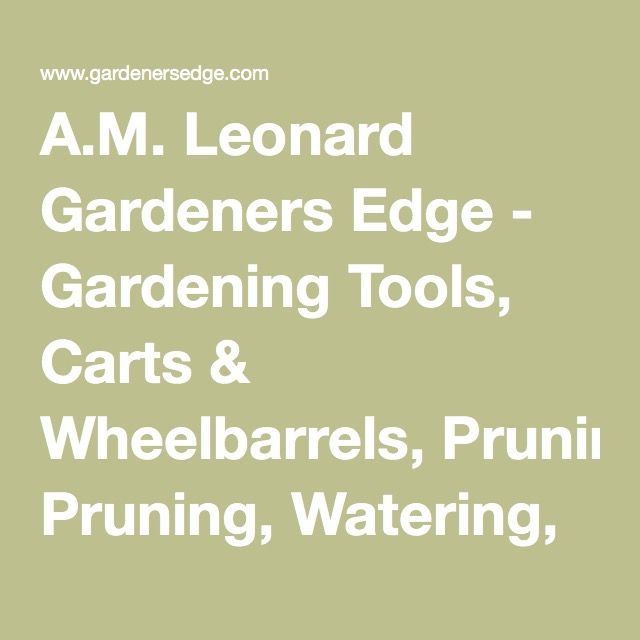 Merveilleux Leonardu0027s Gardeneru0027s Edge Offers Professional Quality With A Home Gardeneru0027s  Touch. Shop Our Garden Tools, Décor, Clothing, Gifts, And More!