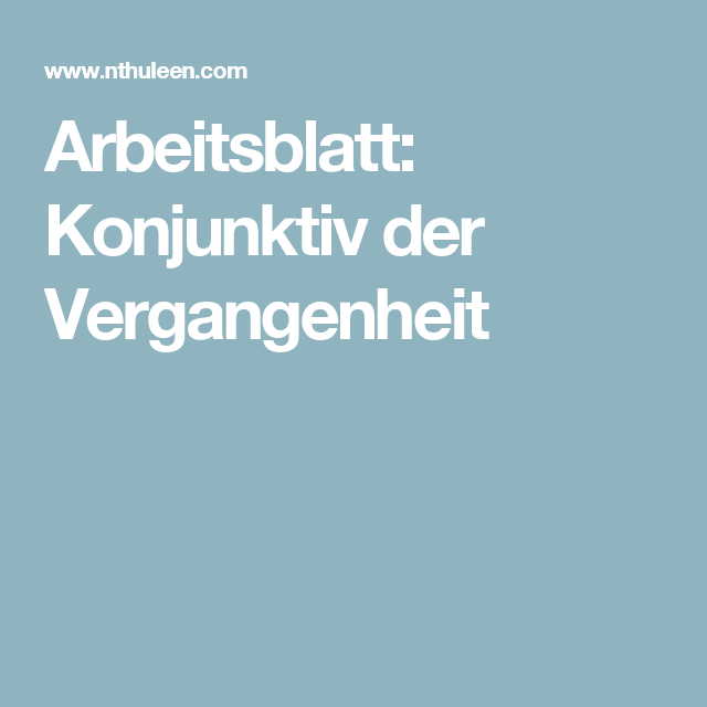 Arbeitsblatt: Konjunktiv der Vergangenheit | Deutschunterricht ...