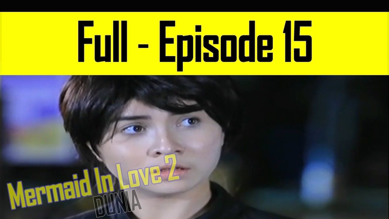 Full Penyamaran Sukses Mermaid In Love 2 Dunia Episode 15