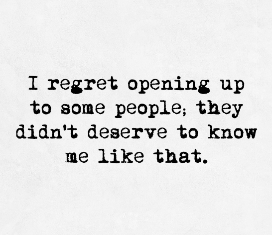 Quotes I Regret Opening Up To Some People They Didnt Deserve