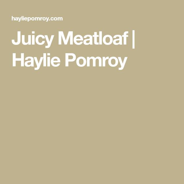 Juicy Meatloaf | Haylie Pomroy