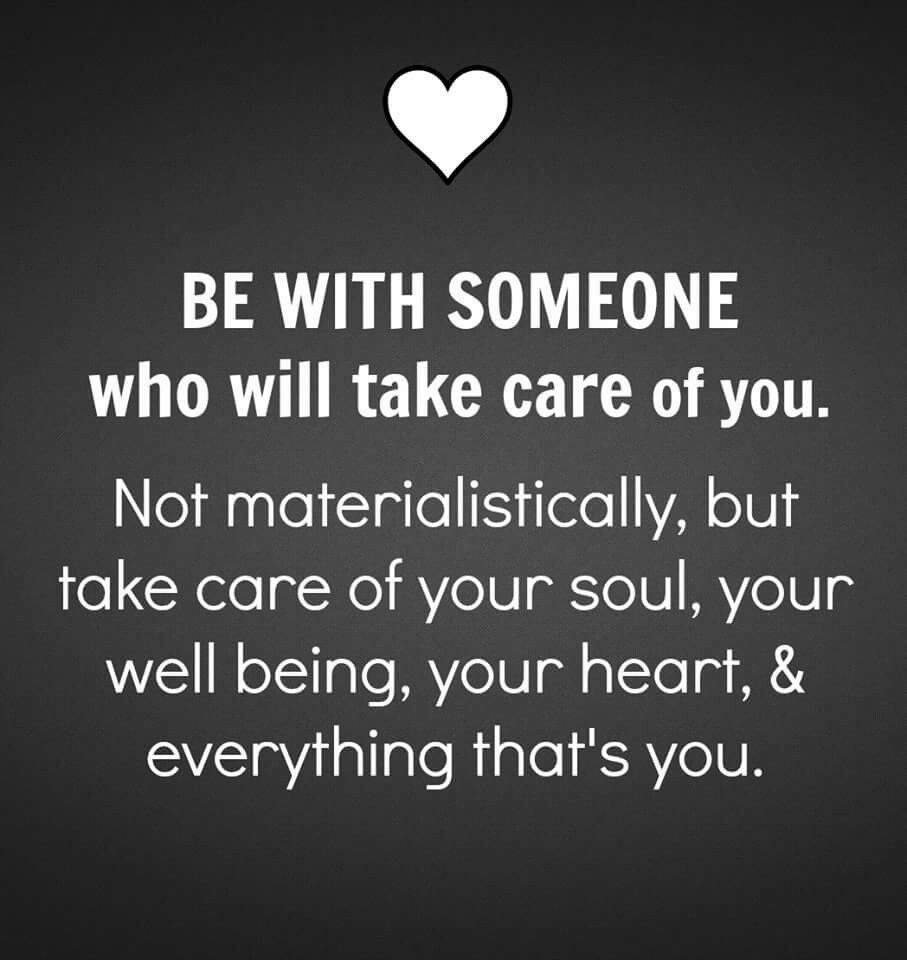 Be With Someone Who Will Take Care Of You Not Materialistically But Care Of Your Soul Your Well Being Your Ge Materialistic Quotes Quotes Quotes To Live By
