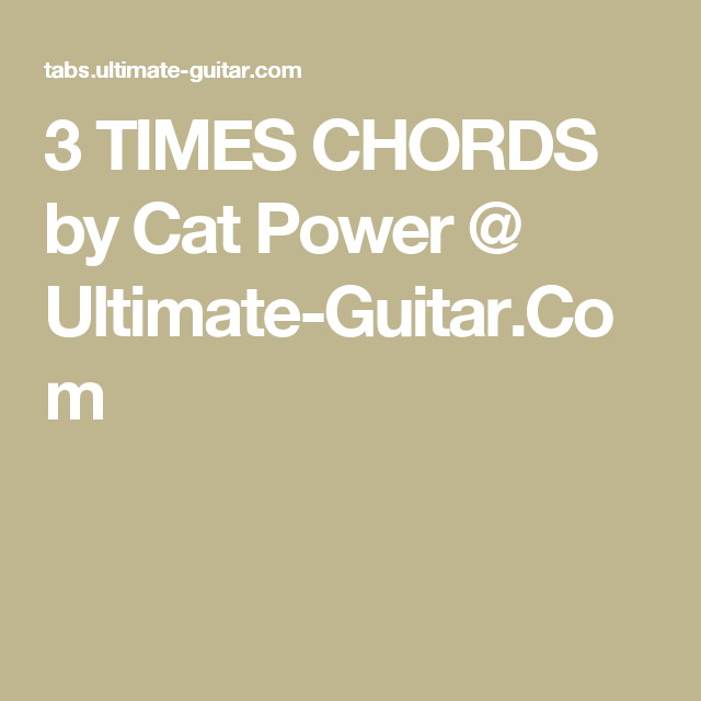 3 TIMES CHORDS by Cat Power @ Ultimate-Guitar.Com | Guitar Tabs ...