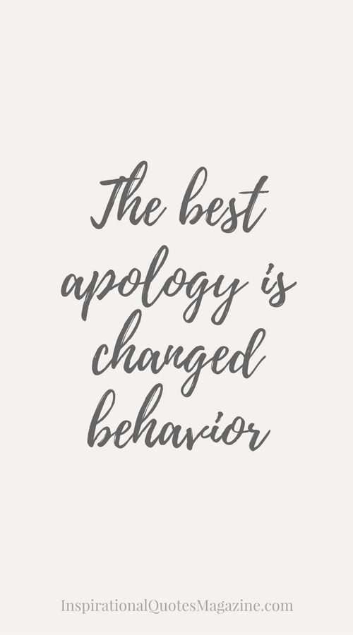 The Best Apology Is Changed Behavior Live By Inspirational