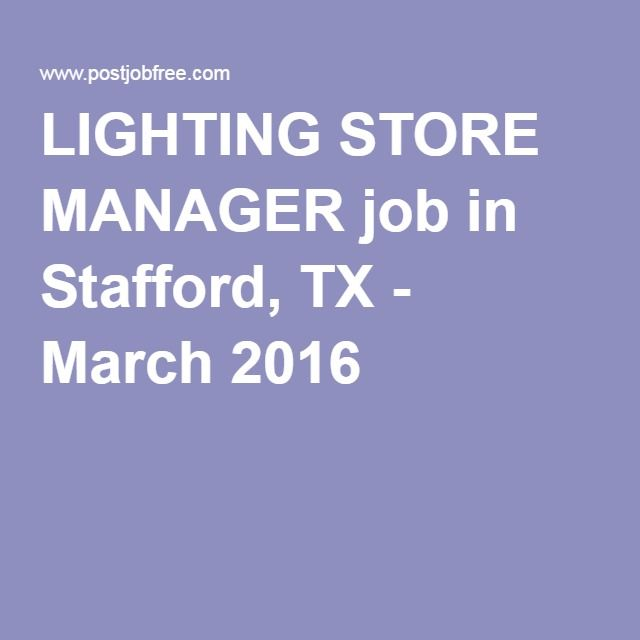 LIGHTING STORE MANAGER job in Stafford, TX - March 2016 job - store manager job description