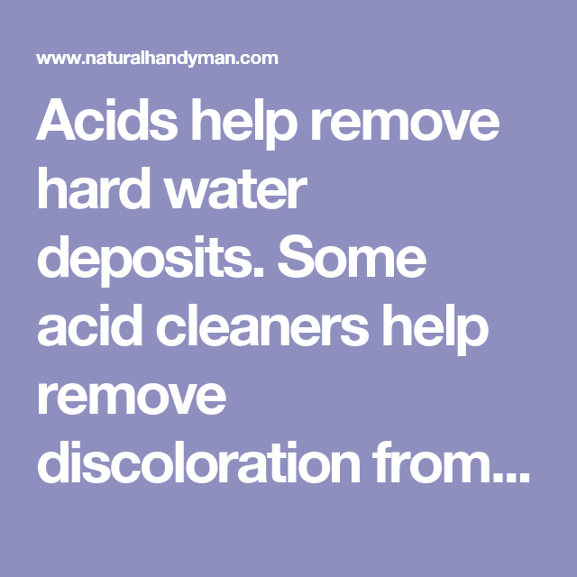 Removing Mineral Deposits from Household Surfaces - Acids help ...