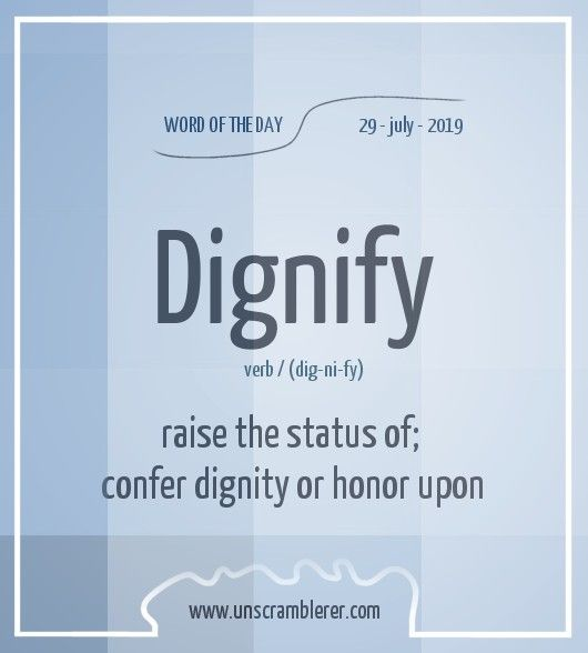 todays  wordoftheday is  dignify synonyms for this english  scrabble word are  distinguish