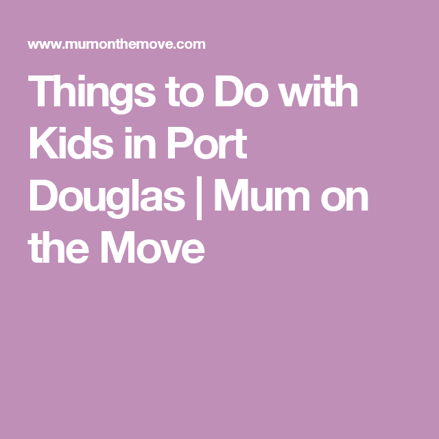 Fun Things To Do In Port Douglas Australia With Kids