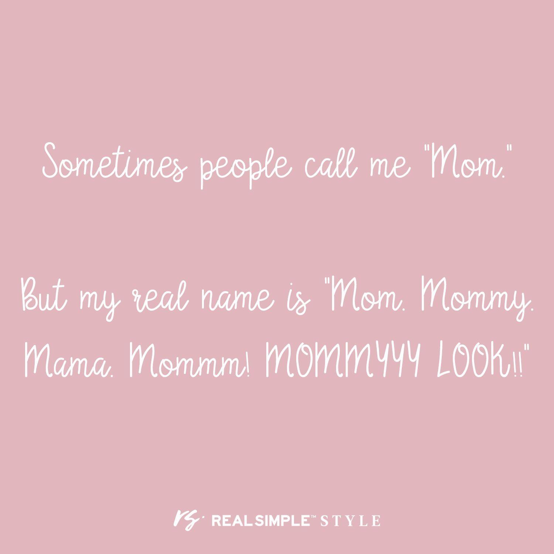 Advantages of motherhood? New nicknames!   Call my mom ...