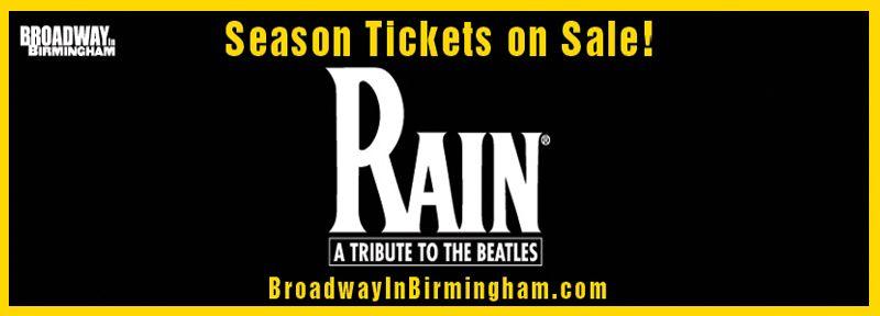 Rain: A Tribute To The Beatles  November 3, 2013   BJCC Concert Hall  Sun: 7pm  Rain: A Tribute To The Beatles Returns To The BJCC Concert Hall