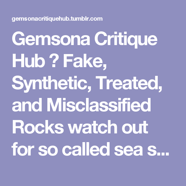 Gemsona Critique Hub ☆ Fake, Synthetic, Treated, and Misclassified Rocks  watch out for so called sea sediment jasper.
