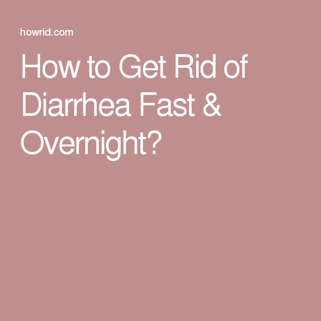 How To Get Rid Of Diarrhea Fast Overnight