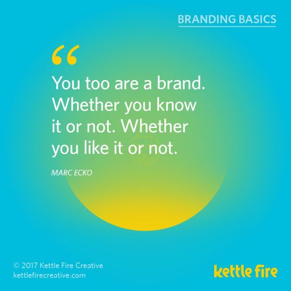 Kettle Fire Creative Branding Basics Branding Quotes Inspirational Quotes Business Quotes Marc Ecko Quote Branding Branding Basics Self Branding