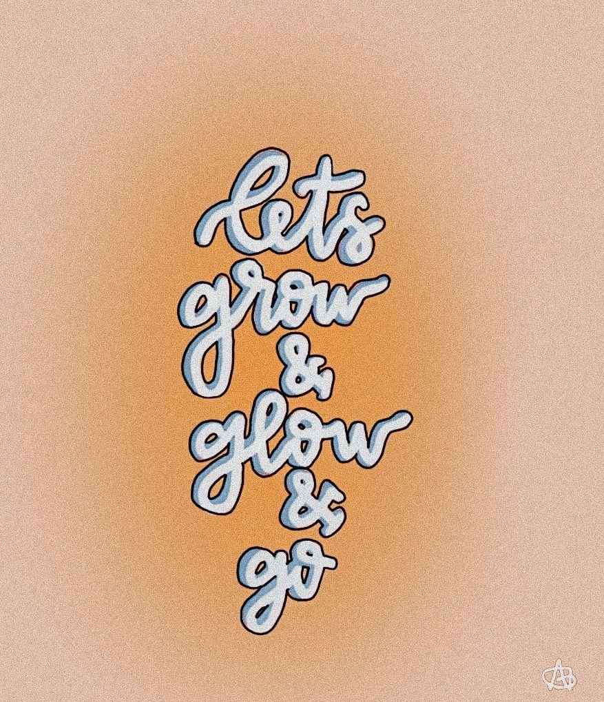 let's grow & glow & go ⚡️ Let it be, Glow, Sayings
