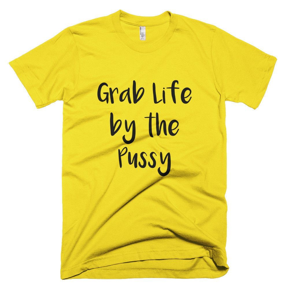 Grab Life by the P*ssy men's t-shirt