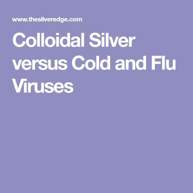 Colloidal Silver versus Cold and Flu Viruses