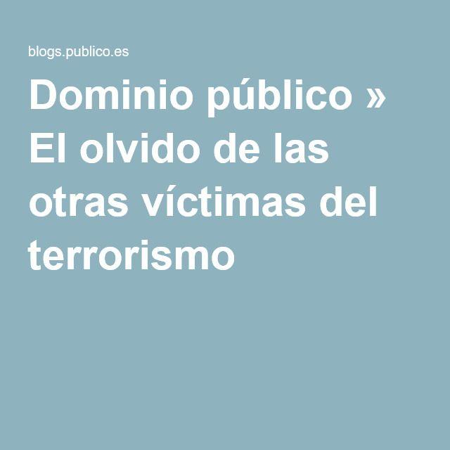 Dominio público » El olvido de las otras víctimas del terrorismo