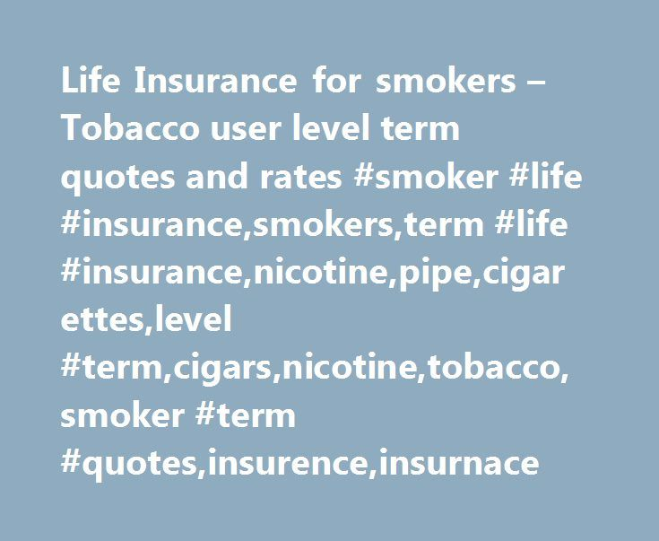 Level Term Life Insurance Quote Cool Life Insurance For Smokers  Tobacco User Level Term Quotes And
