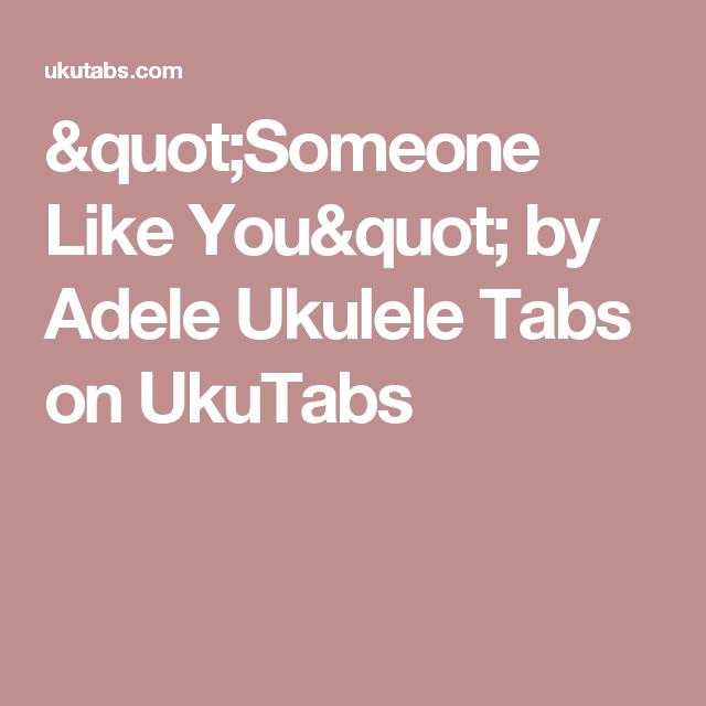 Someone Like You By Adele Ukulele Tabs On Ukutabs Uke It