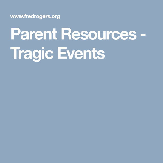 Fred Rogers Productions Parent Resources Tragic Events Parent Resources Parenting Challenges