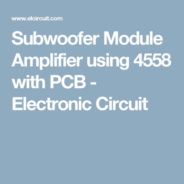 Subwoofer Module Amplifier using 4558 with PCB | Technology ...