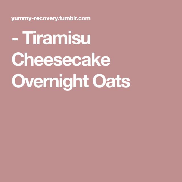 tiramisu cheesecake overnight oats  overnight oats