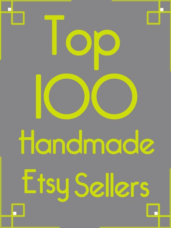 The Top 100 Handmade Etsy Sellers Etsy Seller Etsy Business Handmade Business