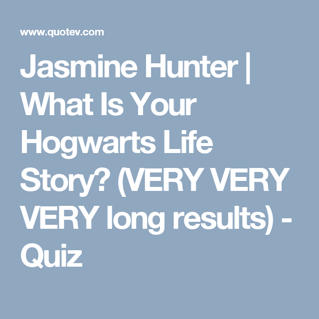What Is Your Hogwarts Life Story Very Very Very Long Results Harry Potter Life Quiz Harry Potter Stories Harry Potter Quiz