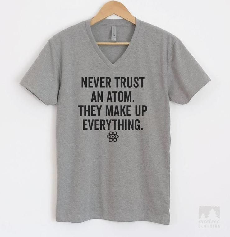 52d6e0c4 Buy Any 3 Get 4th Free - Shop Never Trust An Atom They Make Up Eveyrhing T- shirts & Tank Tops and hundreds of other designs from Evertree Clothing ✓  Soft ...