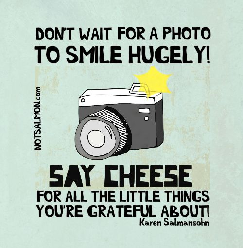 Don T Wait For A Photo To Smile Hugely Say Cheese For All The Little Things You Re Grateful About No Gratitude Quotes Quotes For Kids Love Yourself Quotes