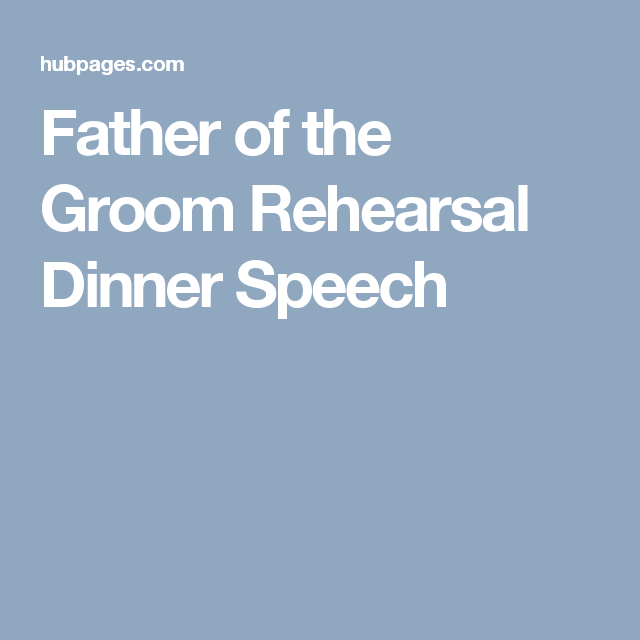 Father Of The Groom Wedding Speech: Father Of The Groom Rehearsal Dinner Speech