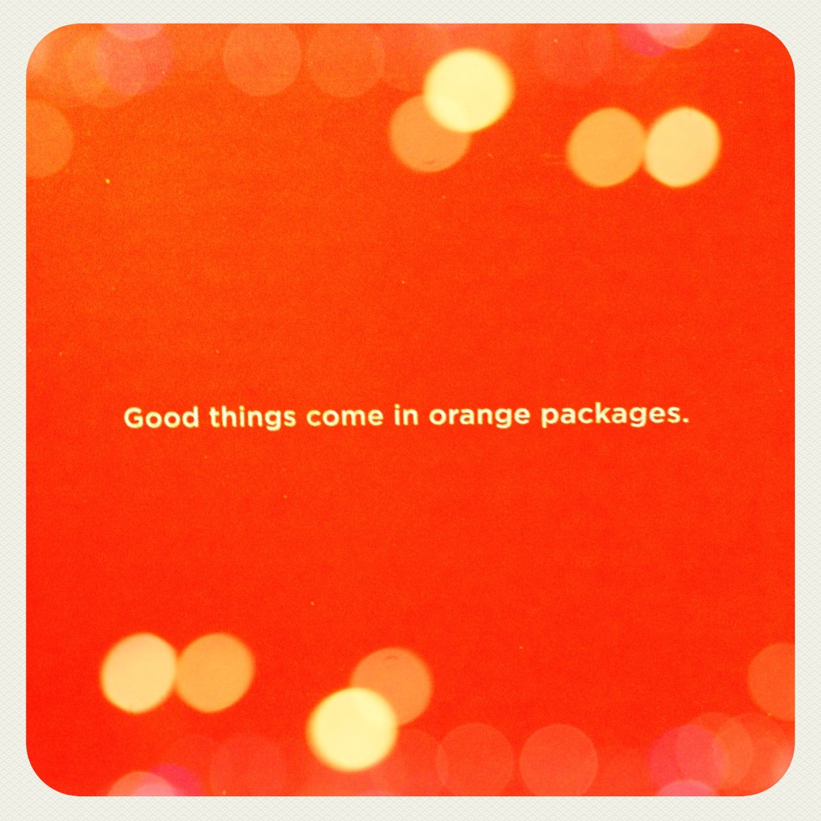 Good Things Come In Orange Packages Couldn T Agree More