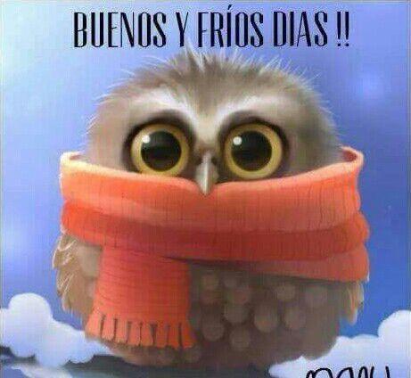 En Dias Buenos Y Frios Keep Yourself Warm Buenos Días