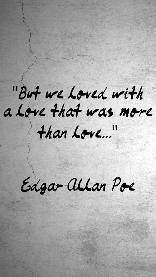"""""""But we loved with   a love that was more  than love  ......"""" *Edgar Allan Poe*"""
